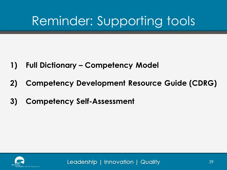 Leadership | Innovation | Quality Reminder: Supporting tools 1)Full Dictionary – Competency Model 2)Competency Development Resource Guide (CDRG) 3)Competency Self-Assessment 29