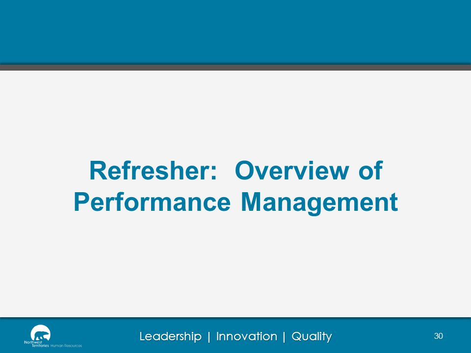 Leadership | Innovation | Quality Refresher: Overview of Performance Management 30