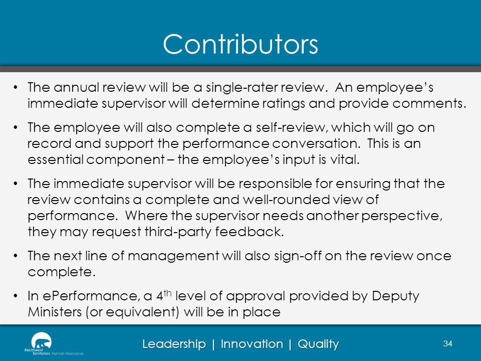 Leadership | Innovation | Quality Contributors The annual review will be a single-rater review. An employees immediate supervisor will determine ratin