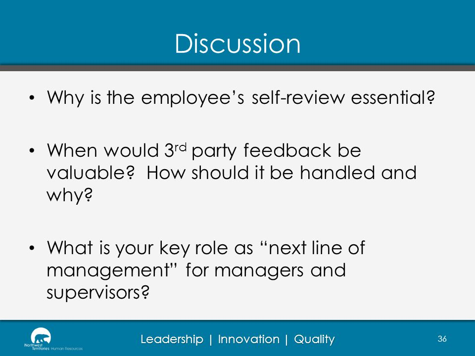 Leadership | Innovation | Quality Discussion Why is the employees self-review essential? When would 3 rd party feedback be valuable? How should it be