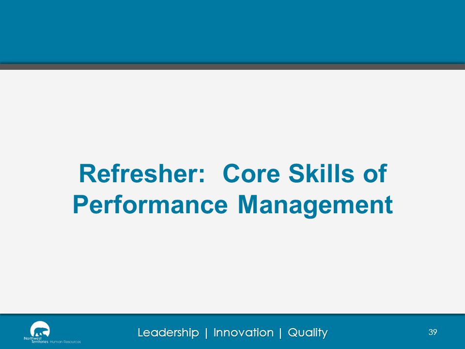 Leadership | Innovation | Quality Refresher: Core Skills of Performance Management 39