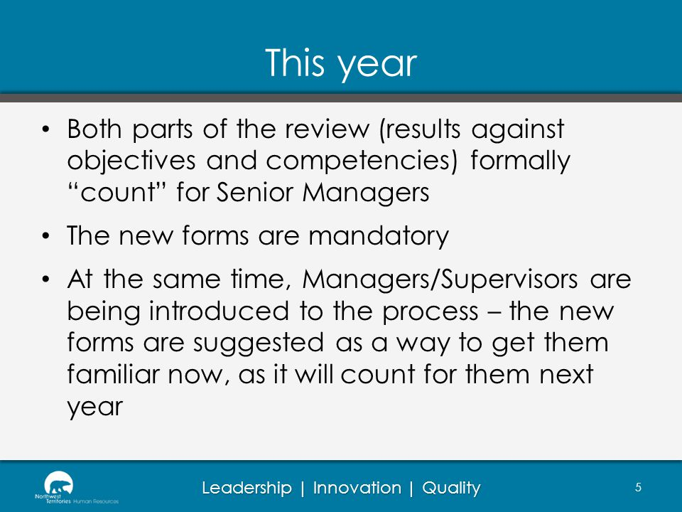 Leadership | Innovation | Quality This year Both parts of the review (results against objectives and competencies) formally count for Senior Managers The new forms are mandatory At the same time, Managers/Supervisors are being introduced to the process – the new forms are suggested as a way to get them familiar now, as it will count for them next year 5
