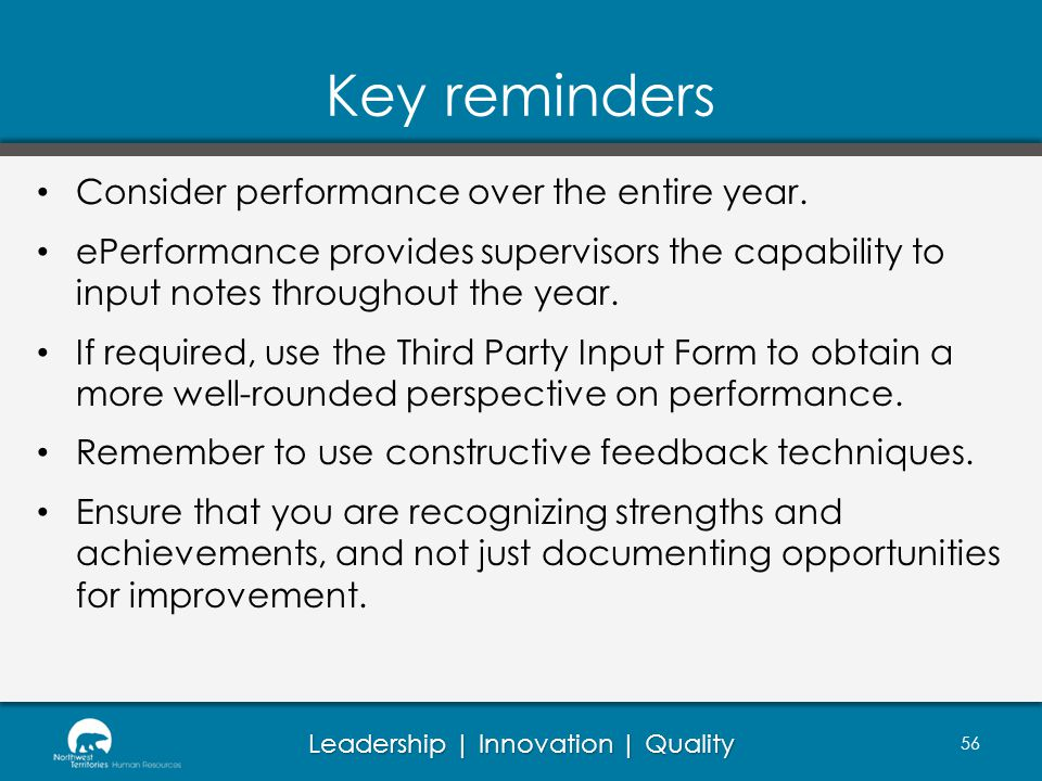 Leadership | Innovation | Quality Key reminders 56 Consider performance over the entire year. ePerformance provides supervisors the capability to inpu