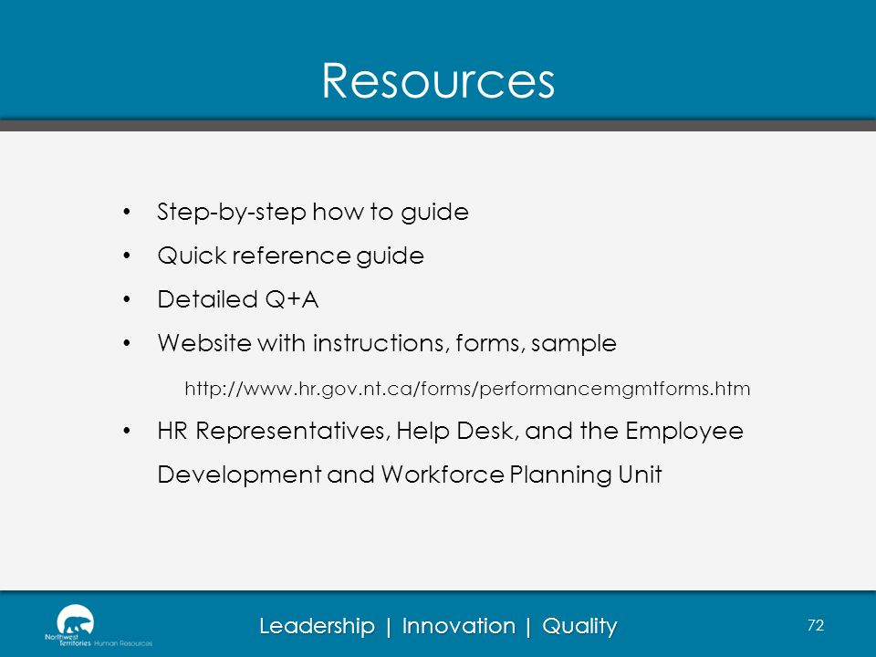 Leadership | Innovation | Quality Resources 72 Step-by-step how to guide Quick reference guide Detailed Q+A Website with instructions, forms, sample h