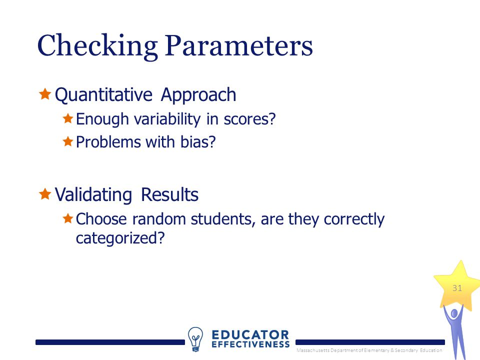 Massachusetts Department of Elementary & Secondary Education 31 Checking Parameters Quantitative Approach Enough variability in scores.