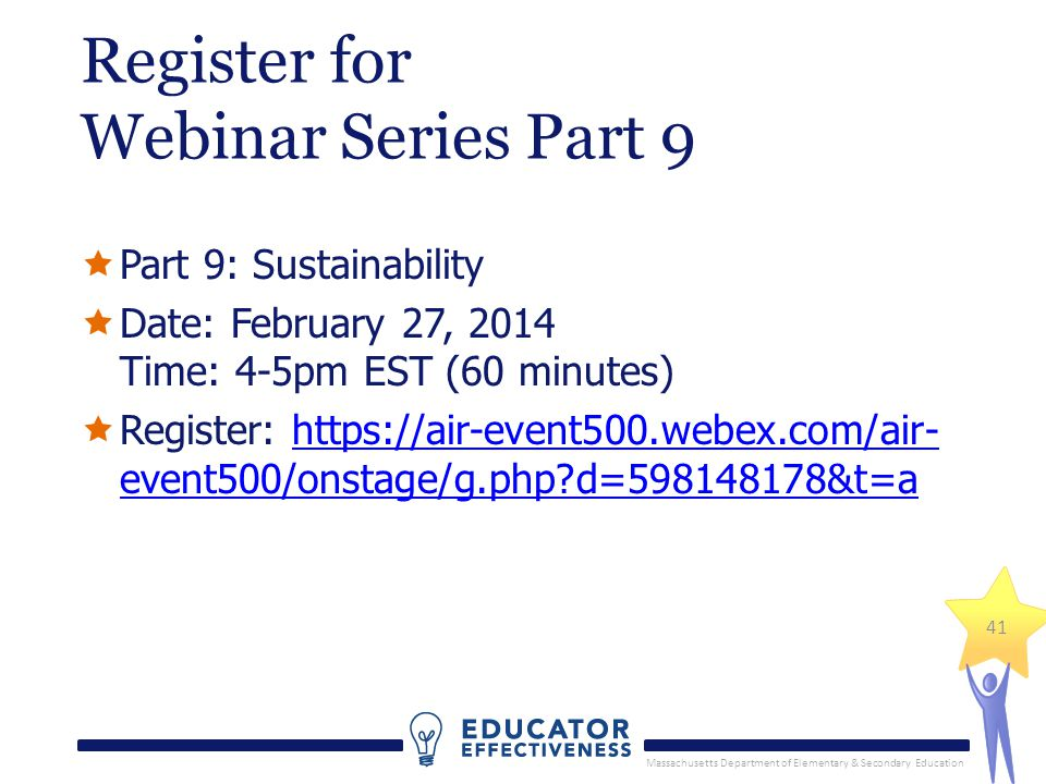 Massachusetts Department of Elementary & Secondary Education 41 Register for Webinar Series Part 9 Part 9: Sustainability Date: February 27, 2014 Time