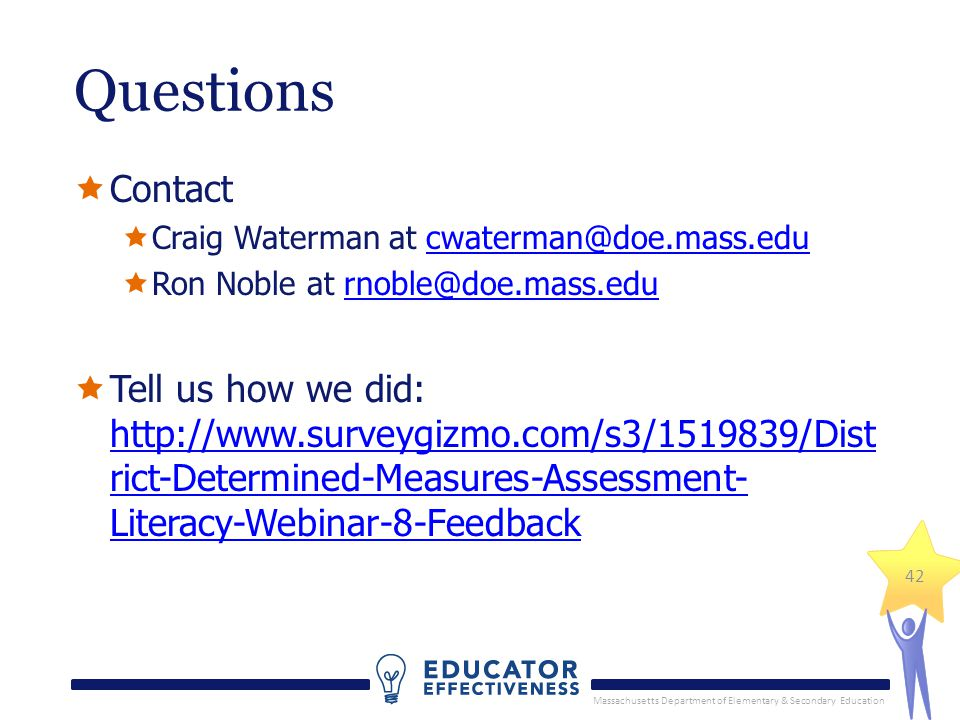 Massachusetts Department of Elementary & Secondary Education 42 Questions Contact Craig Waterman at cwaterman@doe.mass.educwaterman@doe.mass.edu Ron N