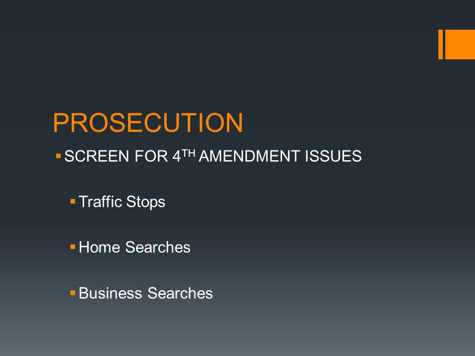 PROSECUTION SCREEN FOR 4 TH AMENDMENT ISSUES Traffic Stops Home Searches Business Searches