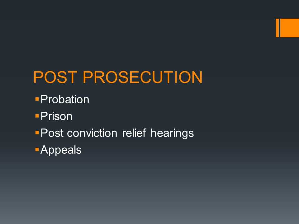 POST PROSECUTION Probation Prison Post conviction relief hearings Appeals