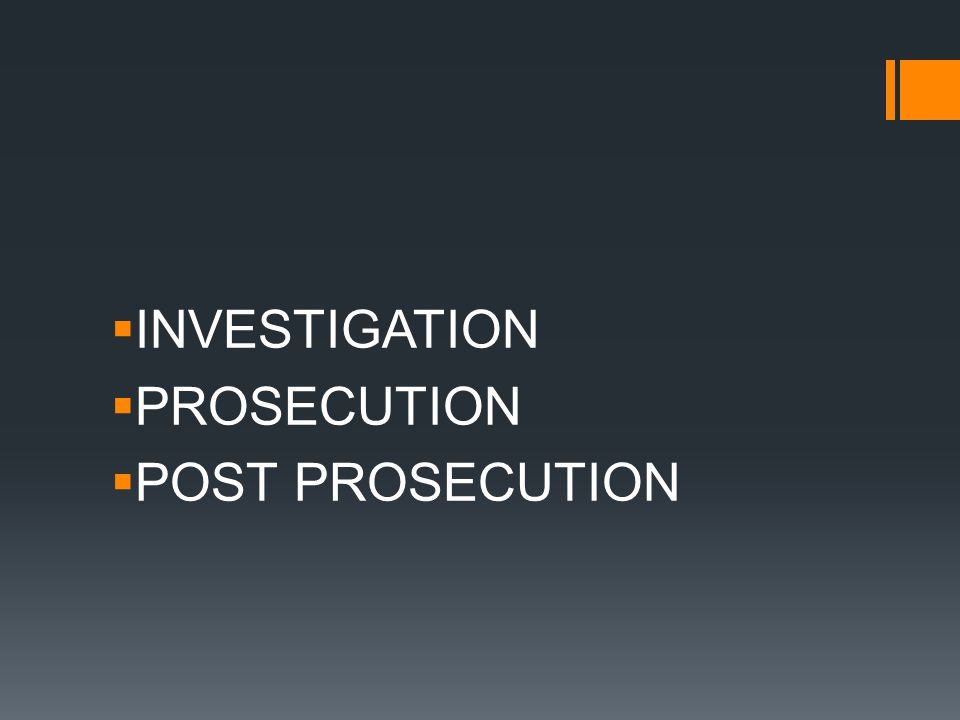 INVESTIGATION PROSECUTION POST PROSECUTION