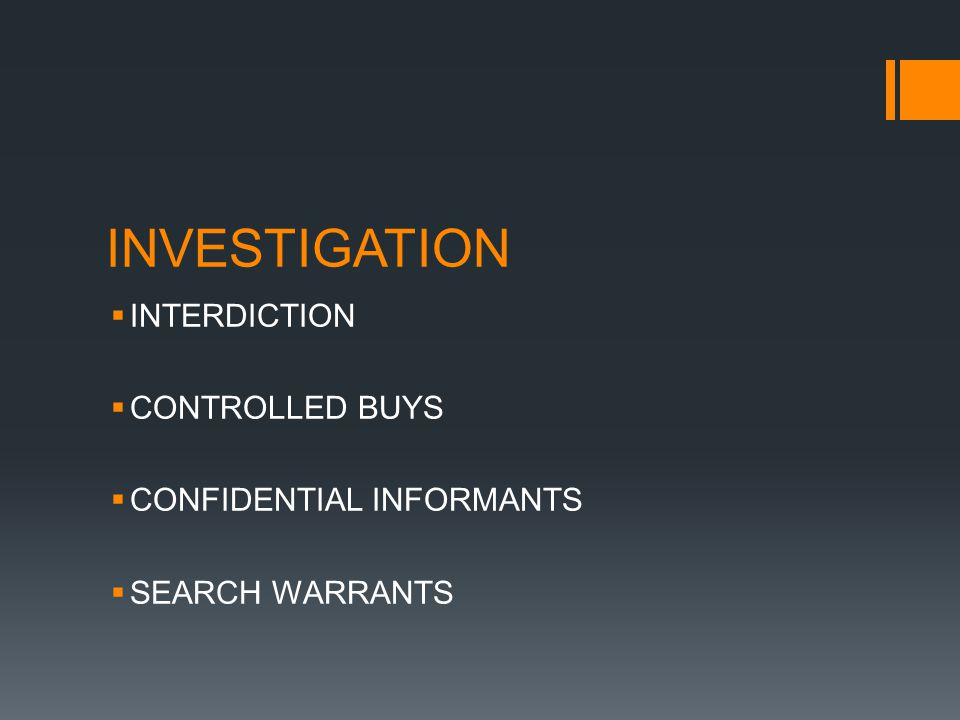 INVESTIGATION INTERDICTION CONTROLLED BUYS CONFIDENTIAL INFORMANTS SEARCH WARRANTS