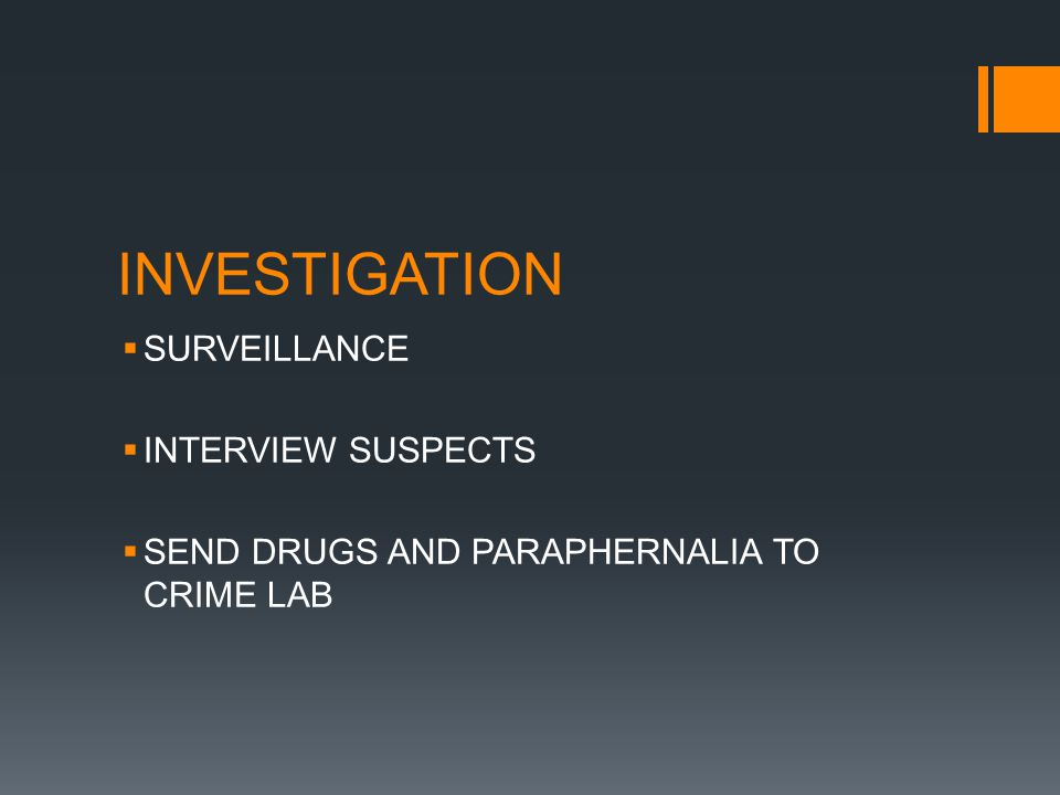 INVESTIGATION SURVEILLANCE INTERVIEW SUSPECTS SEND DRUGS AND PARAPHERNALIA TO CRIME LAB