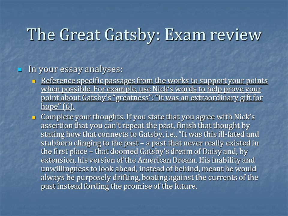 The Great Gatsby: Exam review In your essay analyses: In your essay analyses: Reference specific passages from the works to support your points when p