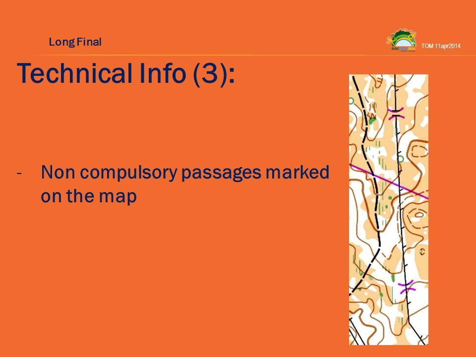 Technical Info (3): -Non compulsory passages marked on the map TOM 11apr2014 Long Final