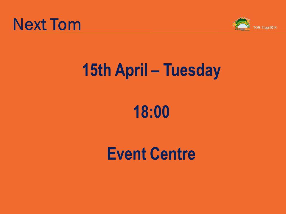 Next Tom 15th April – Tuesday 18:00 Event Centre TOM 11apr2014