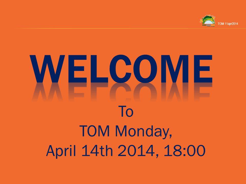To TOM Monday, April 14th 2014, 18:00 TOM 11apr2014