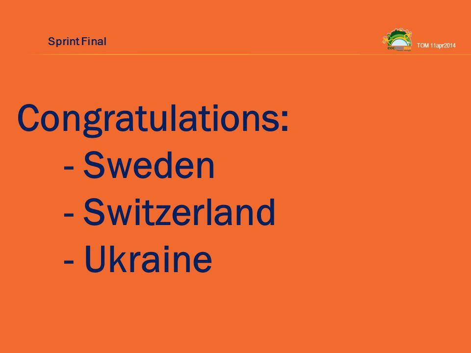 Congratulations: - Sweden - Switzerland - Ukraine TOM 11apr2014 Sprint Final