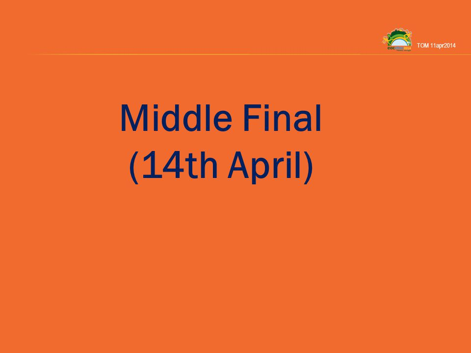 Middle Final (14th April) TOM 11apr2014