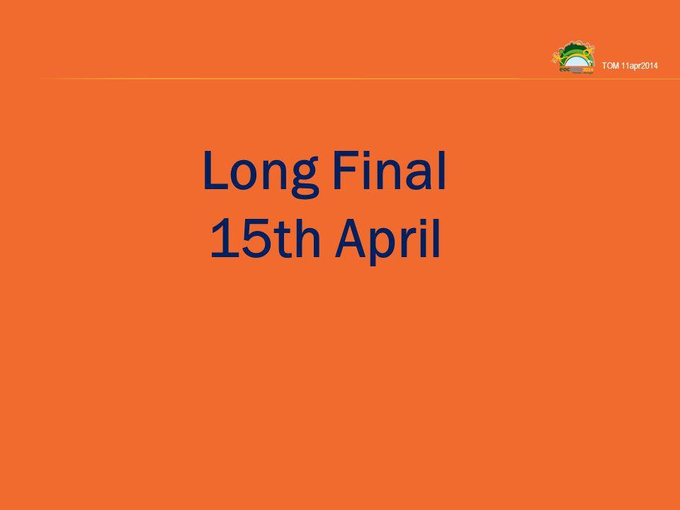 Long Final 15th April TOM 11apr2014