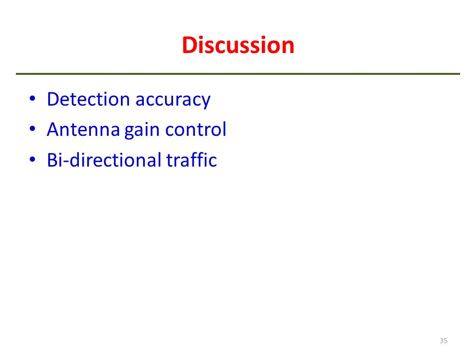 Discussion Detection accuracy Antenna gain control Bi-directional traffic 35