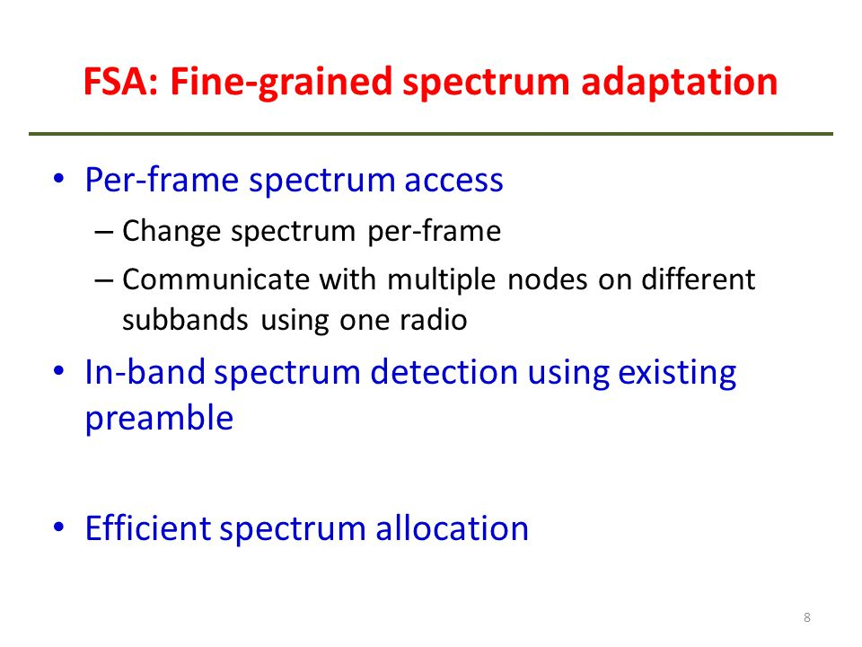 FSA: Fine-grained spectrum adaptation Per-frame spectrum access – Change spectrum per-frame – Communicate with multiple nodes on different subbands us