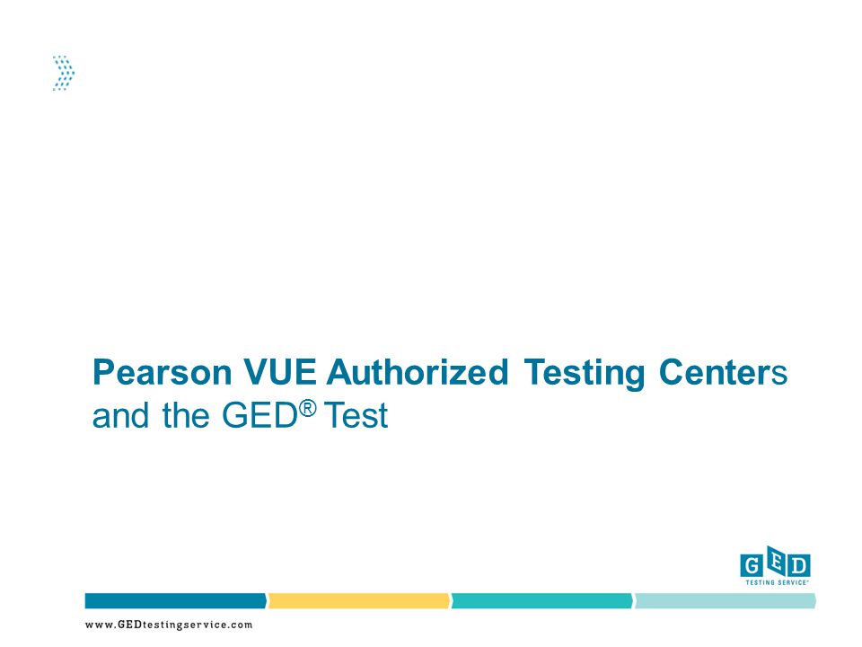 Pearson VUE Authorized Testing Centers and the GED ® Test