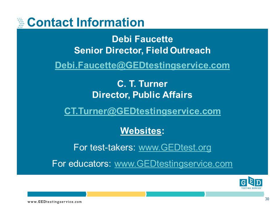 Contact Information Debi Faucette Senior Director, Field Outreach Debi.Faucette@GEDtestingservice.com C.