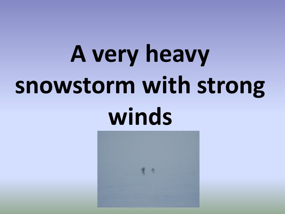 A very heavy snowstorm with strong winds