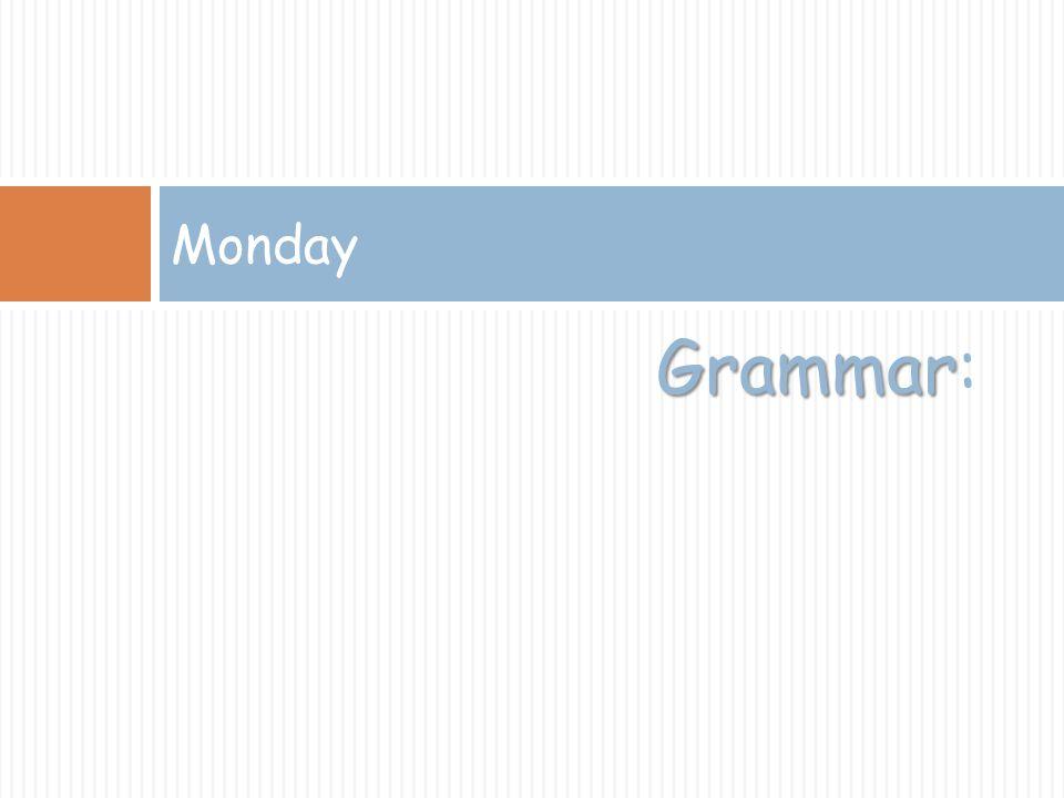 Grammar Grammar: Monday