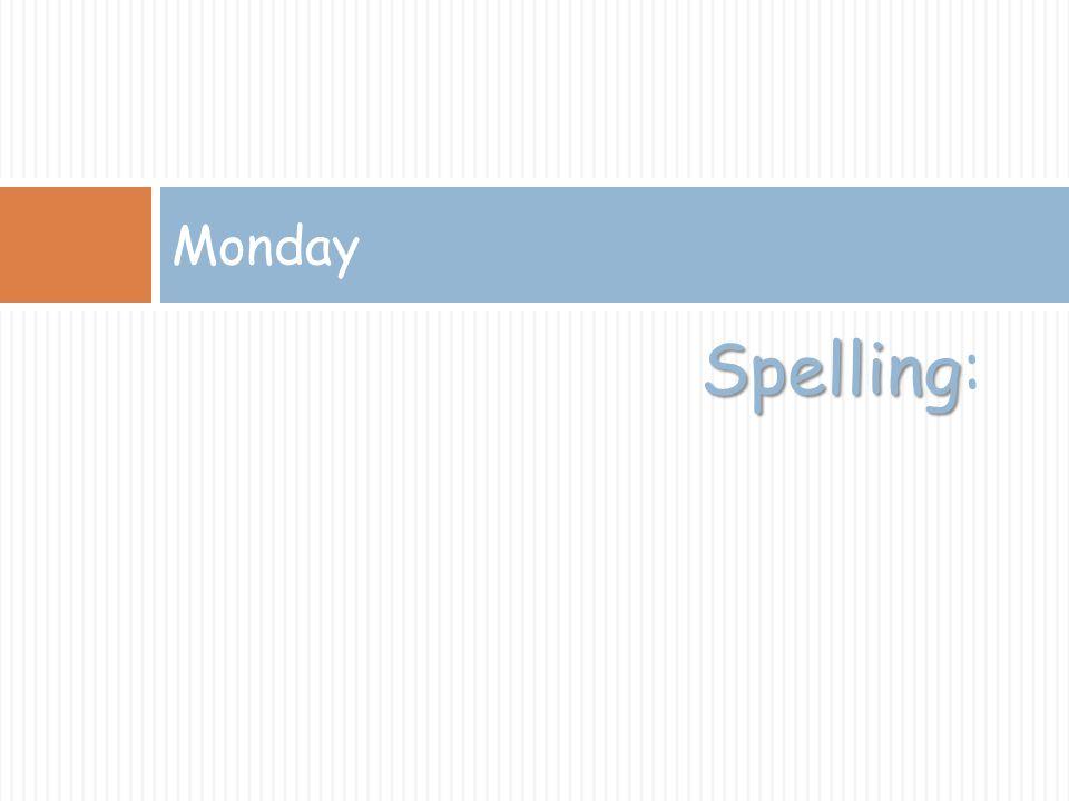 Spelling Spelling: Monday