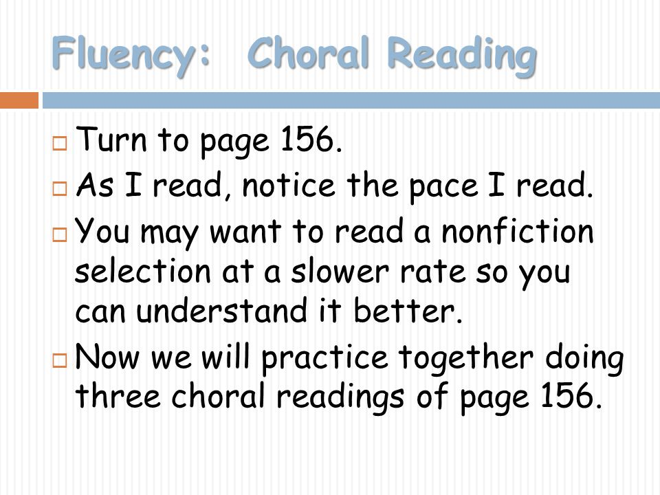 Fluency: Choral Reading Turn to page 156. As I read, notice the pace I read. You may want to read a nonfiction selection at a slower rate so you can u