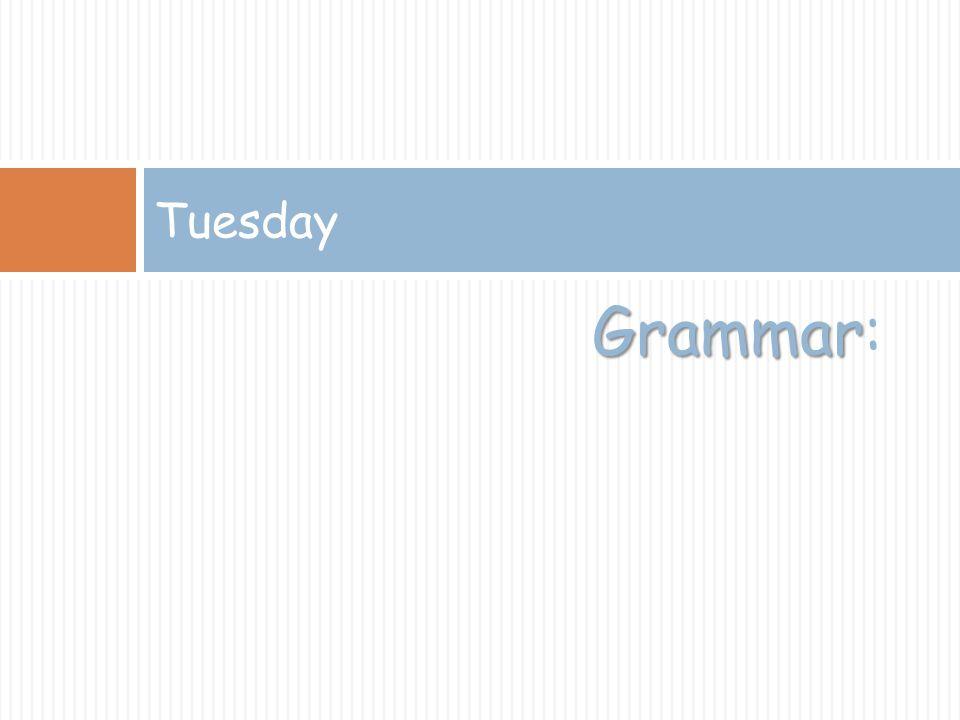 Grammar Grammar: Tuesday