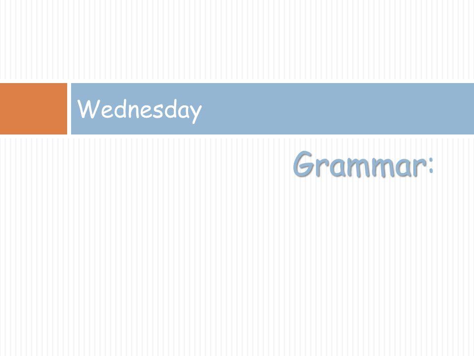 Grammar Grammar: Wednesday