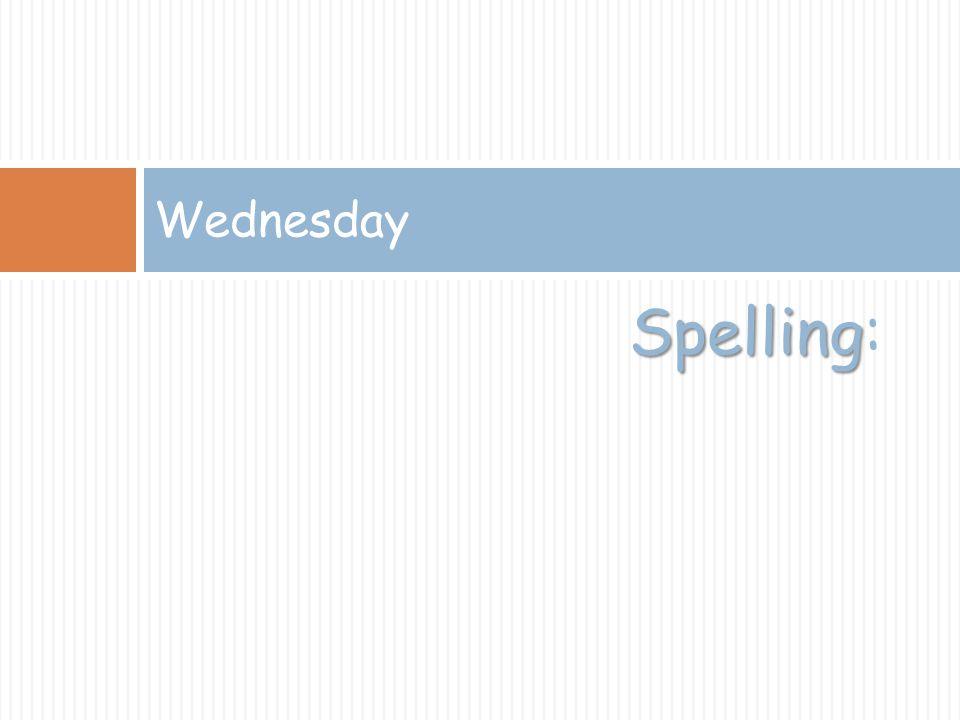 Spelling Spelling: Wednesday