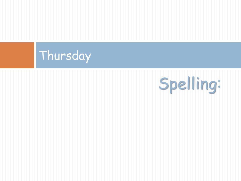 Spelling Spelling: Thursday