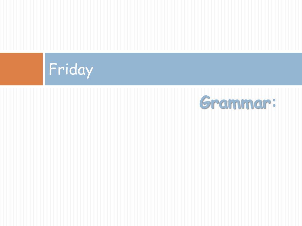 Grammar Grammar: Friday