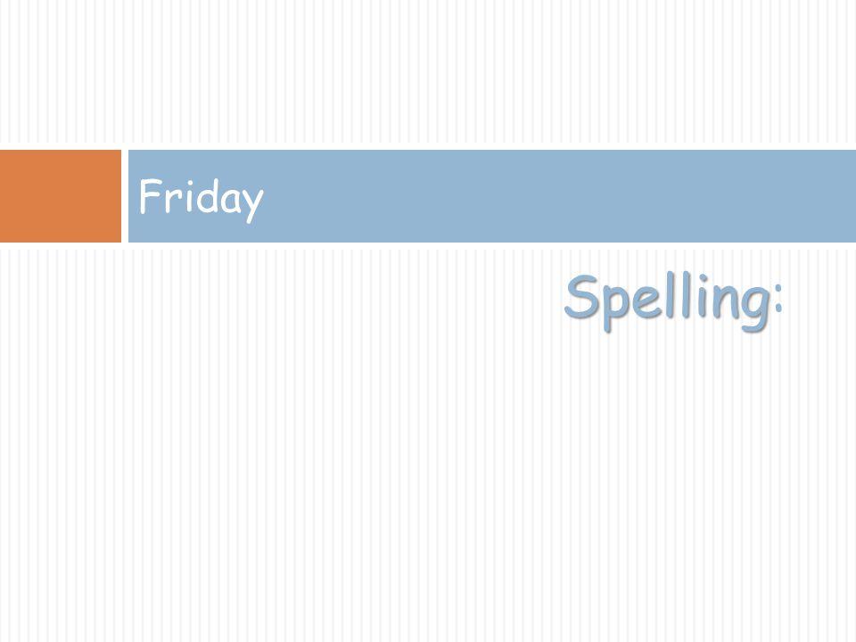 Spelling Spelling: Friday