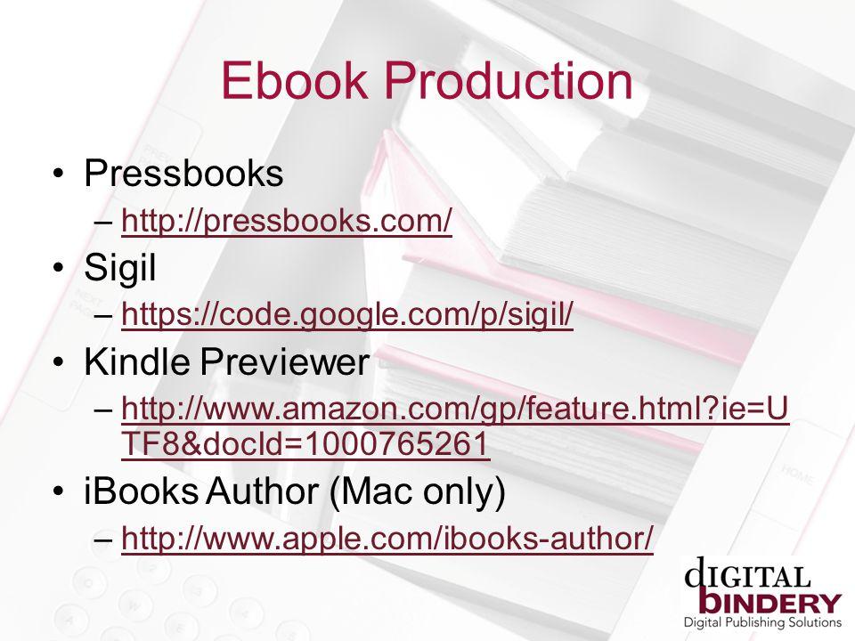 Pressbooks –http://pressbooks.com/http://pressbooks.com/ Sigil –https://code.google.com/p/sigil/https://code.google.com/p/sigil/ Kindle Previewer –http://www.amazon.com/gp/feature.html ie=U TF8&docId=1000765261http://www.amazon.com/gp/feature.html ie=U TF8&docId=1000765261 iBooks Author (Mac only) –http://www.apple.com/ibooks-author/http://www.apple.com/ibooks-author/