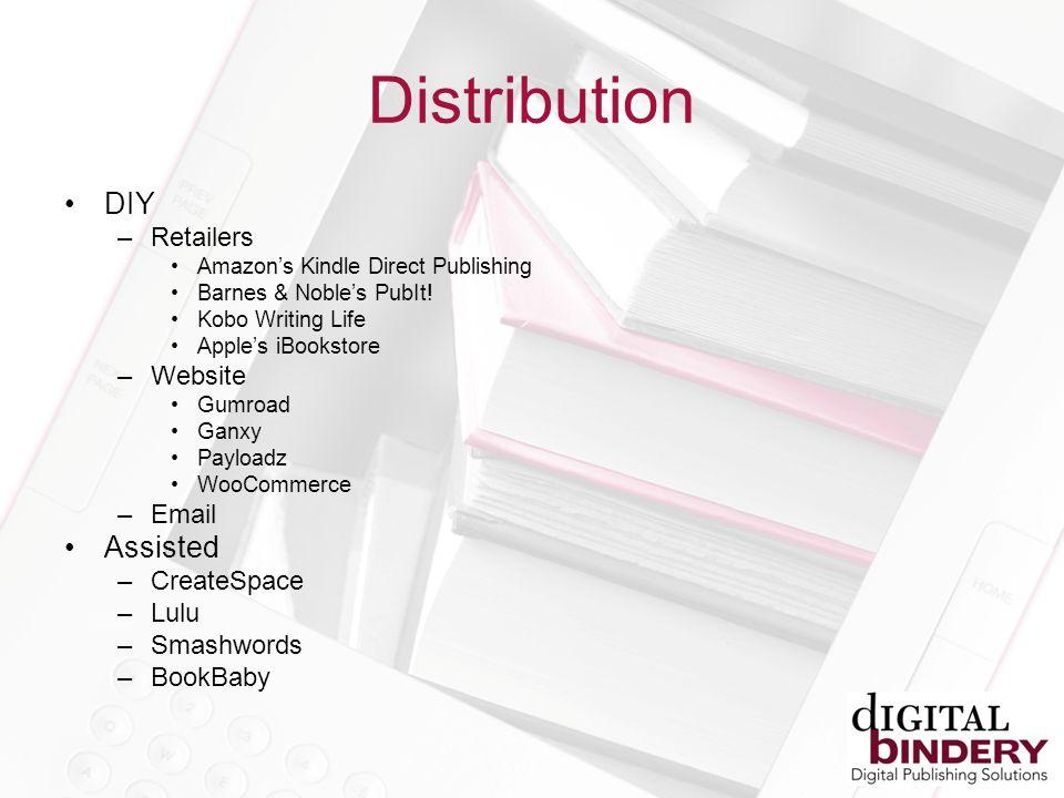 Distribution DIY –Retailers Amazons Kindle Direct Publishing Barnes & Nobles PubIt.