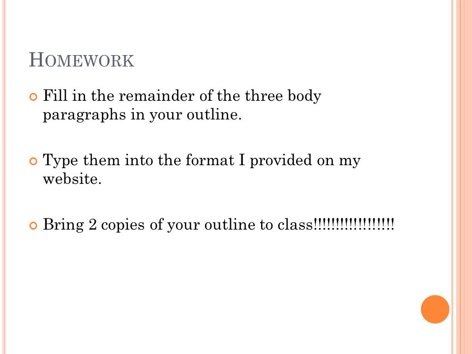 H OMEWORK Fill in the remainder of the three body paragraphs in your outline.