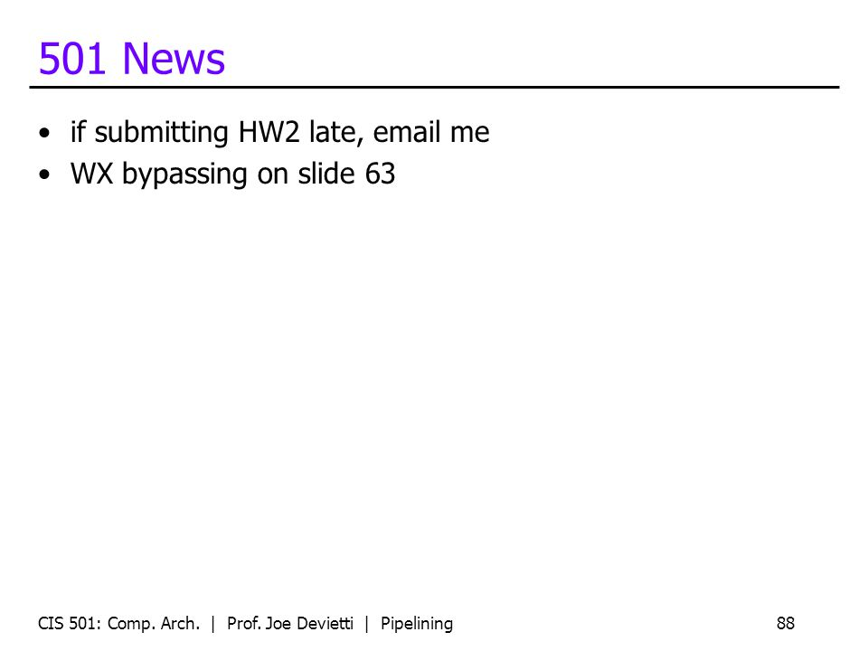 501 News if submitting HW2 late, email me WX bypassing on slide 63 CIS 501: Comp.