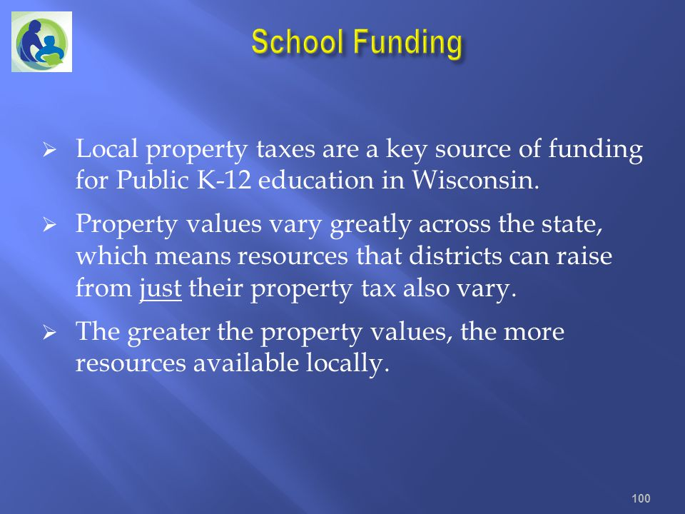 Local property taxes are a key source of funding for Public K-12 education in Wisconsin. Property values vary greatly across the state, which means re