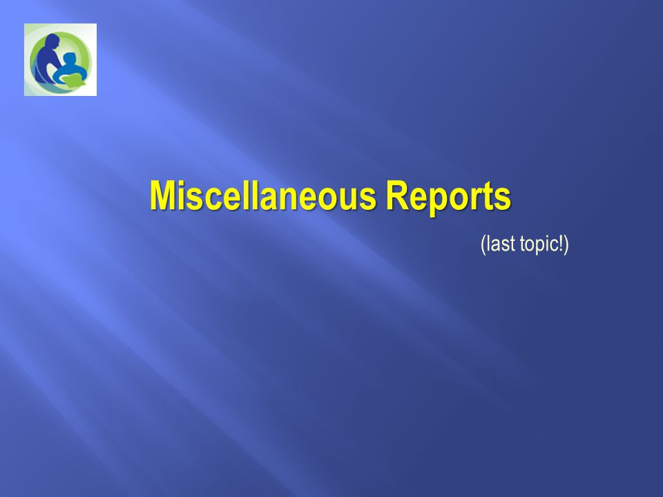 Miscellaneous Reports (last topic!)
