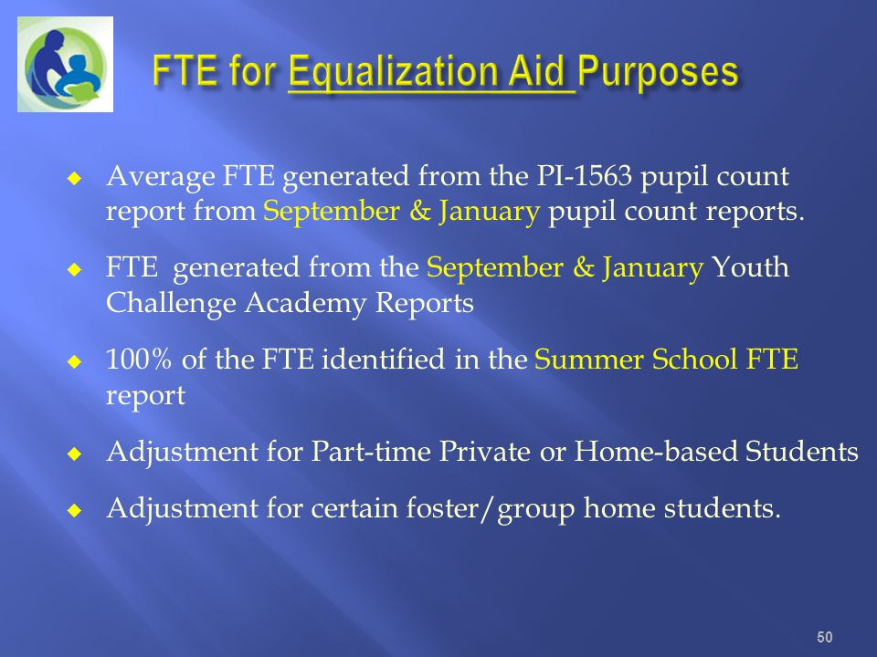 Average FTE generated from the PI-1563 pupil count report from September & January pupil count reports. FTE generated from the September & January You