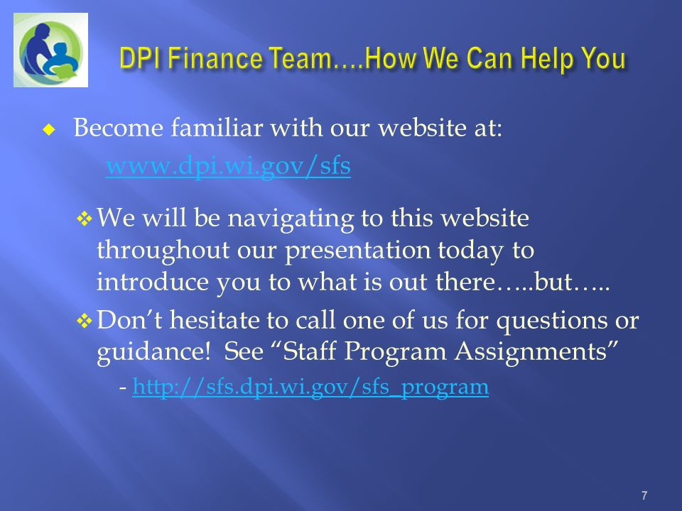 Become familiar with our website at: www.dpi.wi.gov/sfs We will be navigating to this website throughout our presentation today to introduce you to wh