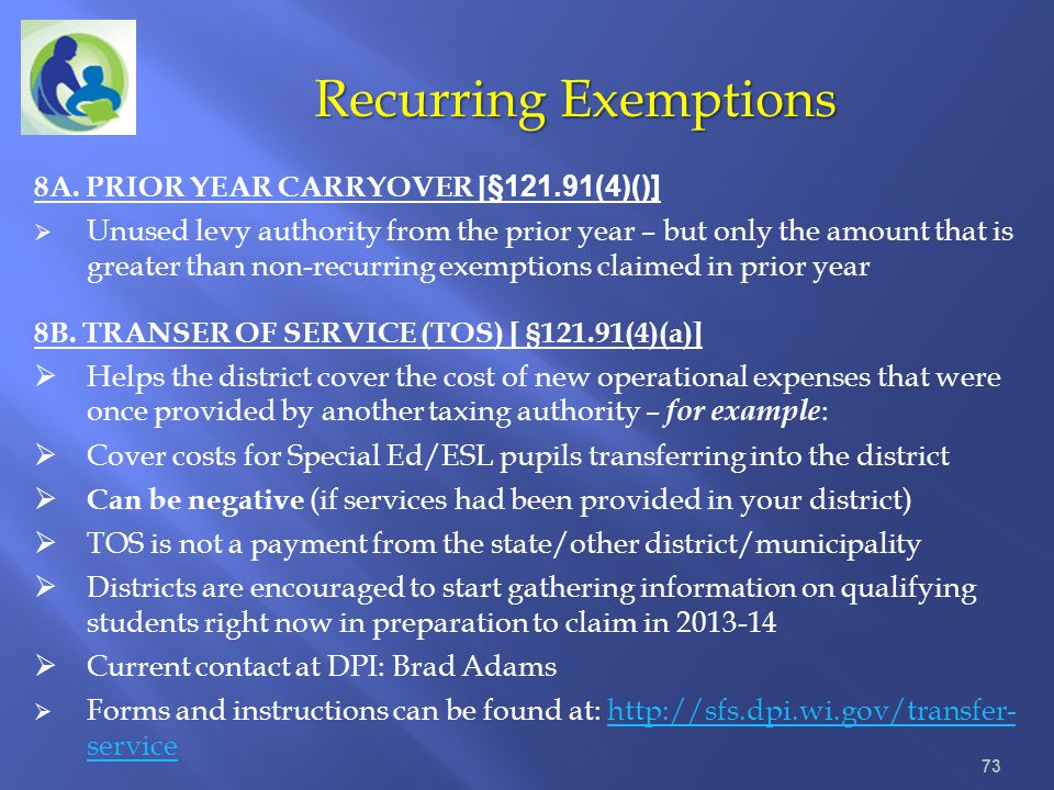 Recurring Exemptions 73 8A. PRIOR YEAR CARRYOVER [ §121.91(4)()] Unused levy authority from the prior year – but only the amount that is greater than