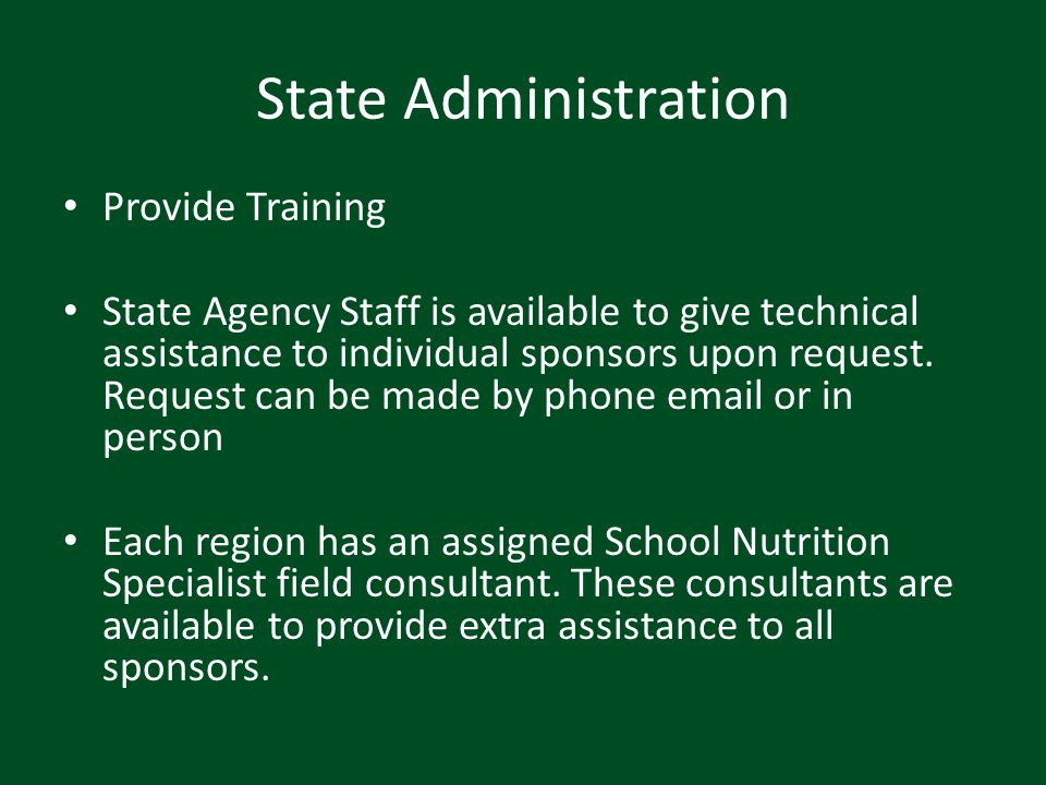 State Administration Provide Training State Agency Staff is available to give technical assistance to individual sponsors upon request. Request can be