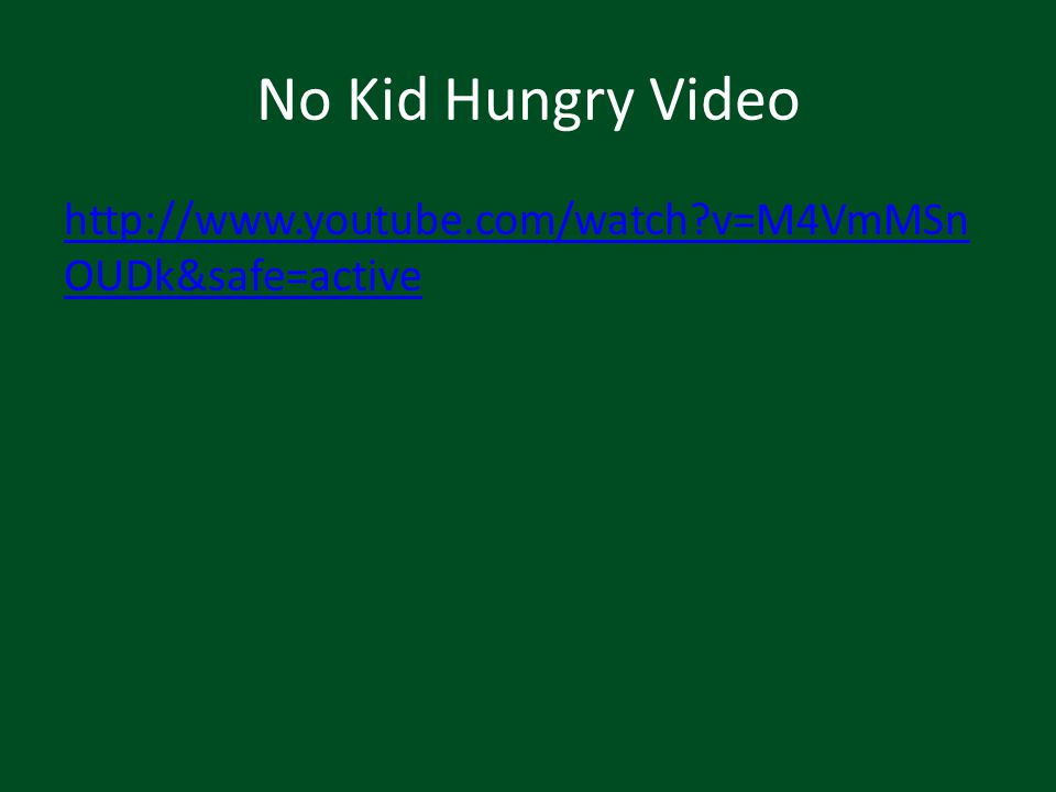 No Kid Hungry Video http://www.youtube.com/watch?v=M4VmMSn OUDk&safe=active