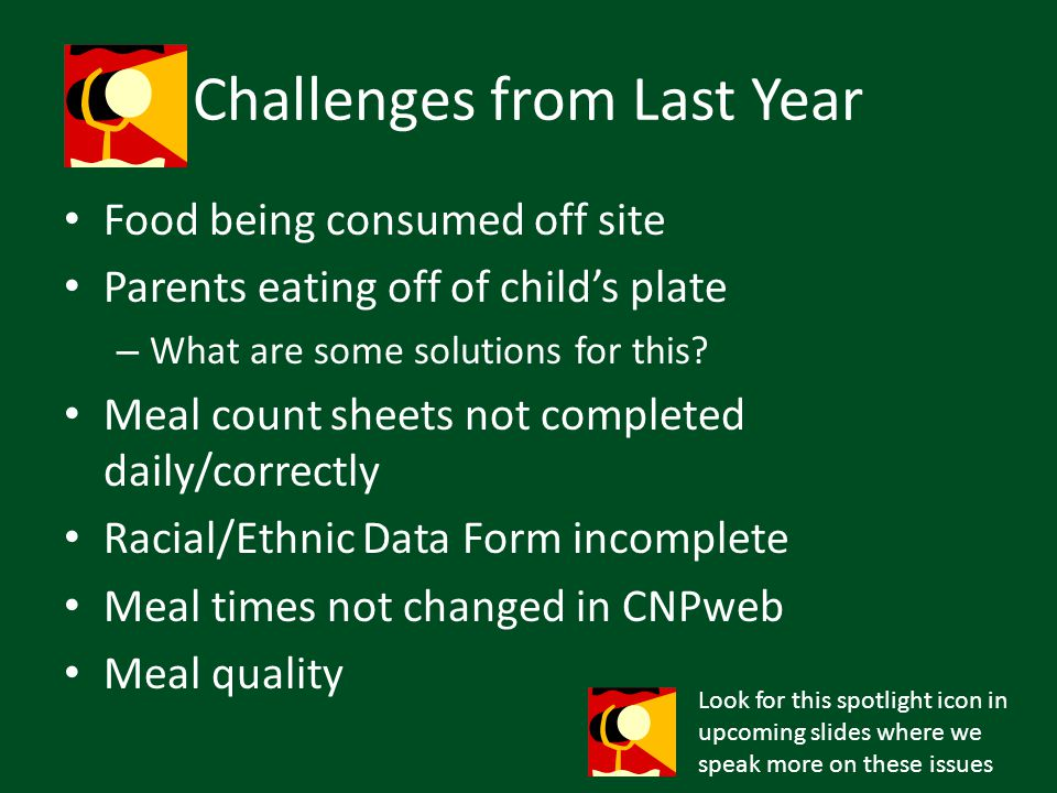 Challenges from Last Year Food being consumed off site Parents eating off of childs plate – What are some solutions for this? Meal count sheets not co