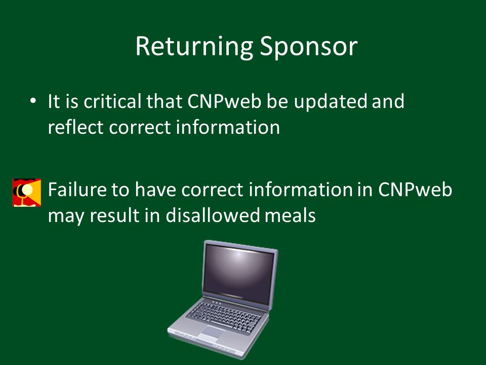 Returning Sponsor It is critical that CNPweb be updated and reflect correct information Failure to have correct information in CNPweb may result in di